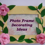Top 10 DIY Photo Frame Decorating Ideas You Can Consider